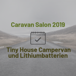 Caravan Salon 2019 – Tiny House Campervan und Lithiumbatterien