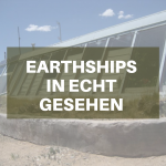 …endlich earthships in echt gesehen