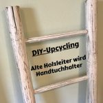 DIY – Handtuchhalter aus Leiter im shabby-Style mit Eco Farben / Werbung