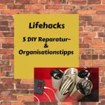 Lifehacks / 5 DIY Reparatur- und Organisationstipps mit vorhandenen Materialien