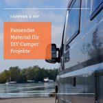 Passendes Material für DIY Projekte im Camper