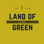 "tiny houses im ""land of green"" – TLF#9"