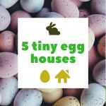 Wir brauchen Eier…Wohn-Eier // 5 coole Tiny-Egg-Houses, die du gesehen haben musst / TLF#14