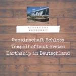 Gemeinschaft Schloss Tempelhof baut erstes Earthship in Deutschland