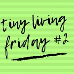 TLF – Tiny Living Friday #2