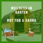 Wellness im eigenen Garten mit Hot Tub und Sauna