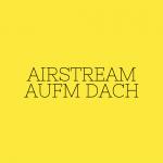 Airstreamer auf´m Dach