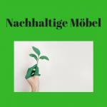 Green Living mit nachhaltigen Möbeln und Accessoires – der kritische Blick auf Hersteller