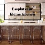 Platzsparend und funktional: Essplatz-Lösungen für kleine Küchen