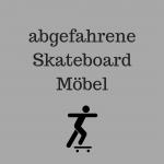 Noch mehr Skateboardmöbel