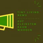 Auf kleinstem Raum wohnen – News und Infos über tiny living